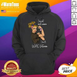 Original I Am Not Most Women In A Wac Veteran Hoodie