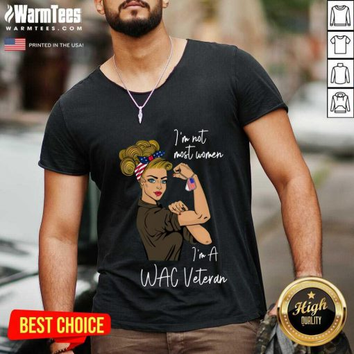 Original I Am Not Most Women In A Wac Veteran V-neck