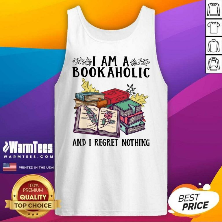 Perfect I Am A Bookaholic And I Regret Nothing Rose Book Tank Top