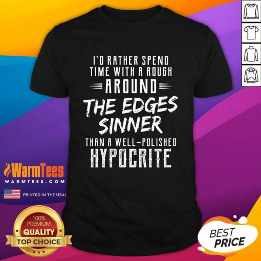 Perfect I'd Rather Spend Time With A Rough Around The Edges Sinner Shirt