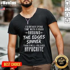 Perfect I'd Rather Spend Time With A Rough Around The Edges Sinner V-neck
