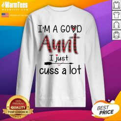 Perfect Im A Good Aunt I Just Cuss A Lot Sweatshirt