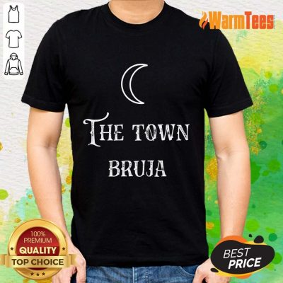 Perfect The Town Bruja Moon Shirt