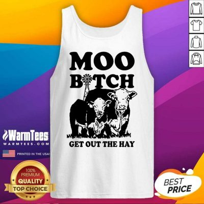 Premium Cow Moo Bitch Get Out The Hay Tank Top