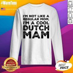 Premium Im Not Like A Regular Mom Im A Cool Dutch Mam Sweatshirt