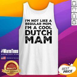 Premium Im Not Like A Regular Mom Im A Cool Dutch Mam Tank Top