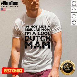 Premium Im Not Like A Regular Mom Im A Cool Dutch Mam V-Neck