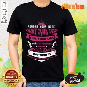 Premium Powder Your Nose Paint Your Toes Shirt