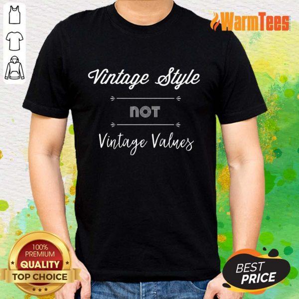 Premium Vintage Style Not Vintage Values Shirt