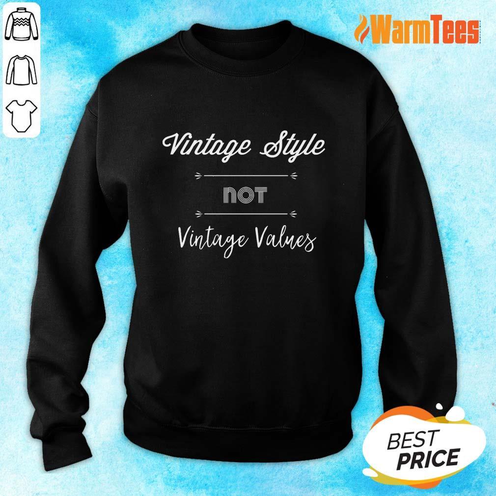 Premium Vintage Style Not Vintage Values Sweater