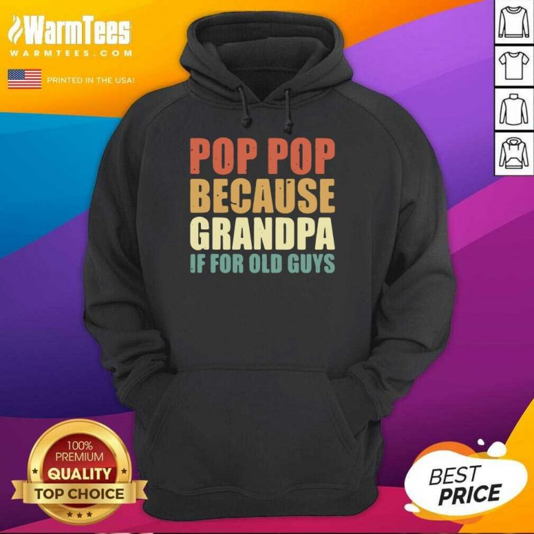 Pretty Pop Pop Because Grandpa If For Old Guys Hoodie