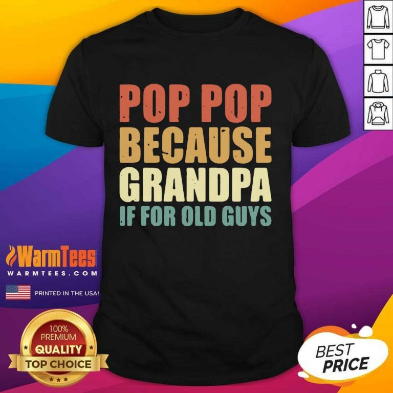 Pretty Pop Pop Because Grandpa If For Old Guys Shirt