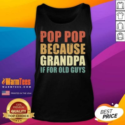 Pretty Pop Pop Because Grandpa If For Old Guys Tank Top