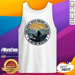 Pretty Time Spent With Hiking And Dogs Is Never Wasted Tank Top