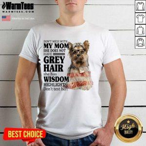 Pretty Yorkshire Terrier My Mom Grey Hair Wisdom Highlights American Flag Shirt