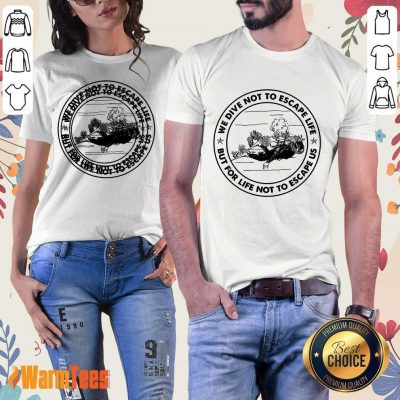 Scuba Diving We Dive Not To Escape Life But For Life Not To Escape Us Ladies Tee