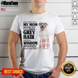 Terrific White Labrador My Mom Grey Hair Wisdom Highlights American Flag Shirt