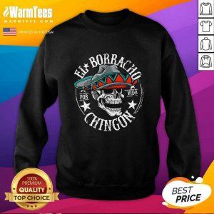 Top EL Borracho Chingon Por Vida Cinco De Mayo Sweatshirt