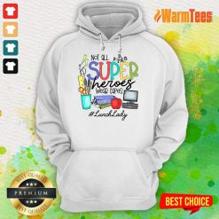 Top Not All Superheroes Wear Capes Lunch Lady Hoodie