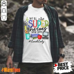 Top Not All Superheroes Wear Capes Lunch Lady Shirt