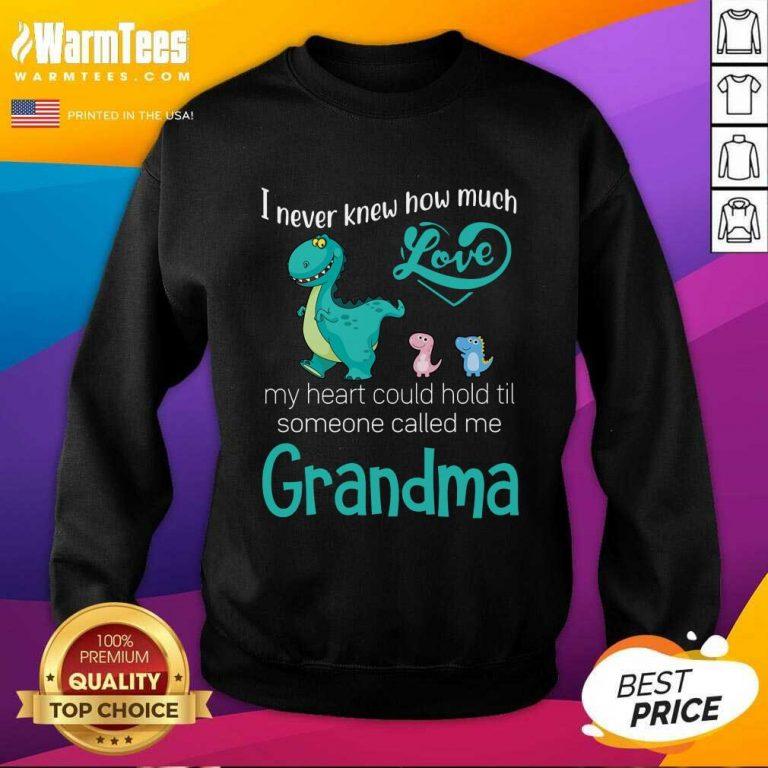 Top Saurus I Never Knew How Much Love Grandma Sweatshirt