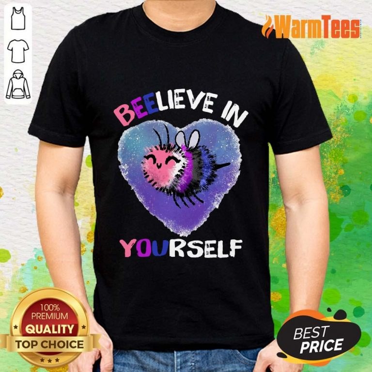 Bee Believe In Yourself Gender Fluid Shirt