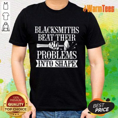 Blacksmiths Beat Their Problems Into Shape Shirt