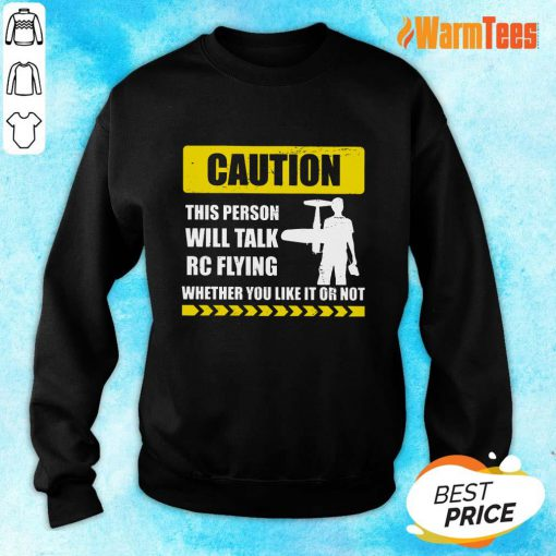 Caution Will Talk RC Flying Whether You Like It Or Not Sweater