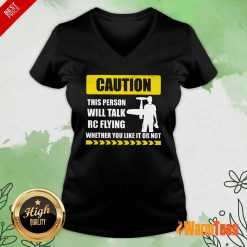 Caution Will Talk RC Flying Whether You Like It Or Not V-neck