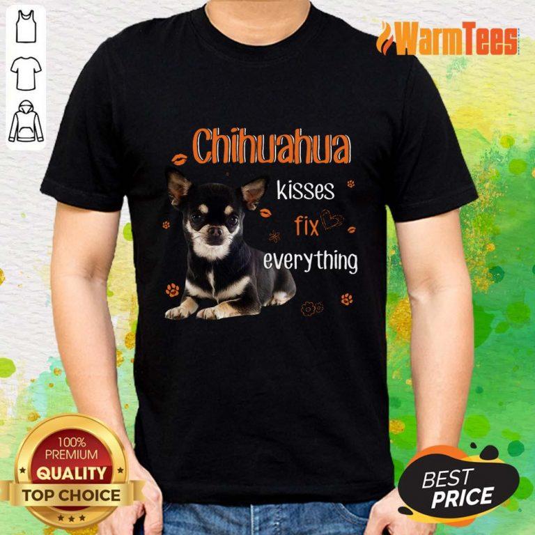 Chihuahua Kisses Fix Everything Shirt