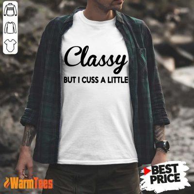 Classy But I Cuss A Little Shirt