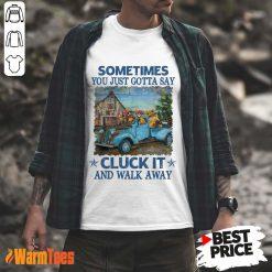 Cluck It And Walk Away Chicken Shirt