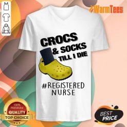 Crocs And Socks Till I Die Registered Nurse V-neck