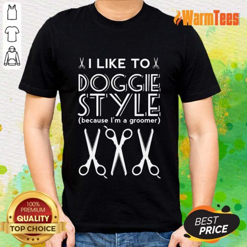 Doggie Style Because I'm A Groomer Shirt