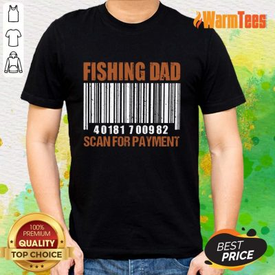 Fishing Dad Scan For Payment Shirt
