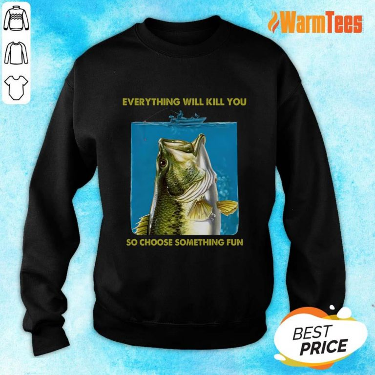 Fishing Everything Will Kill You So Choose Sweater