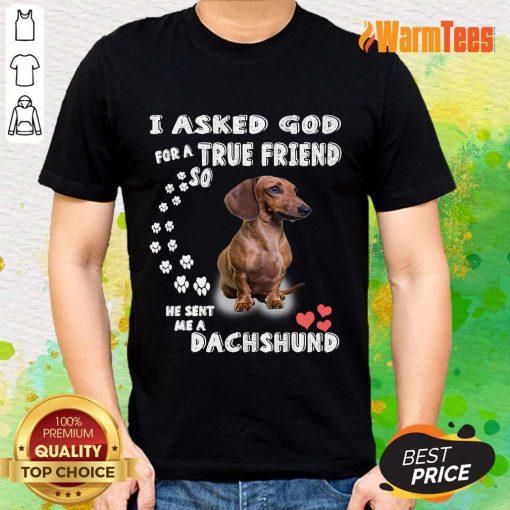 I Asked God True Friend Cute Dachshund Shirt