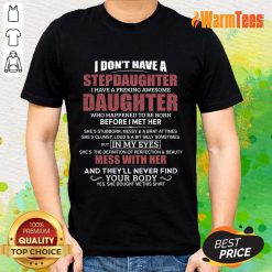 I Don't Have A Stepdaughter Daughter Shirt