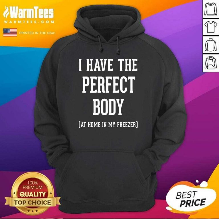 I Have The Perfect Body Hoodie