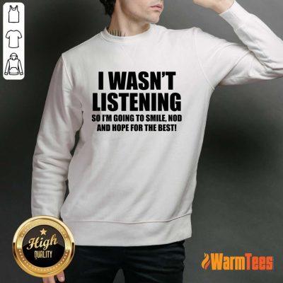 I Wasn't Listening Sweater