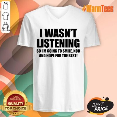 I Wasn't Listening V-neck