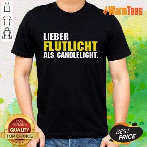 Lieber Flutlicht Als Candlelight Shirt