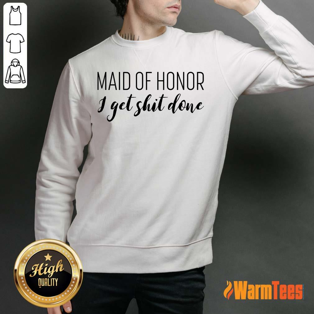 Maid Of Honor I Get Shit Done Sweater