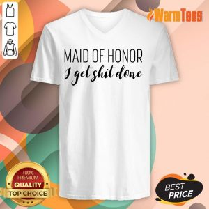 Maid Of Honor I Get Shit Done V-neck