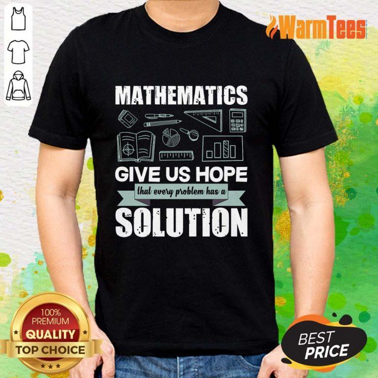 Mathematics Give Us Hope Solution Shirt
