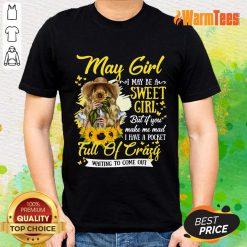 May Girl Sweet Girl Full Of Crazy Shirt