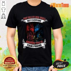 Not Everyone Your Friend Wolf Shirt