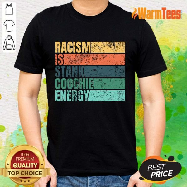 Racism Is Stank Coochie Energy Vintage Shirt