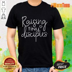 Raising Tiny Disciples Shirt