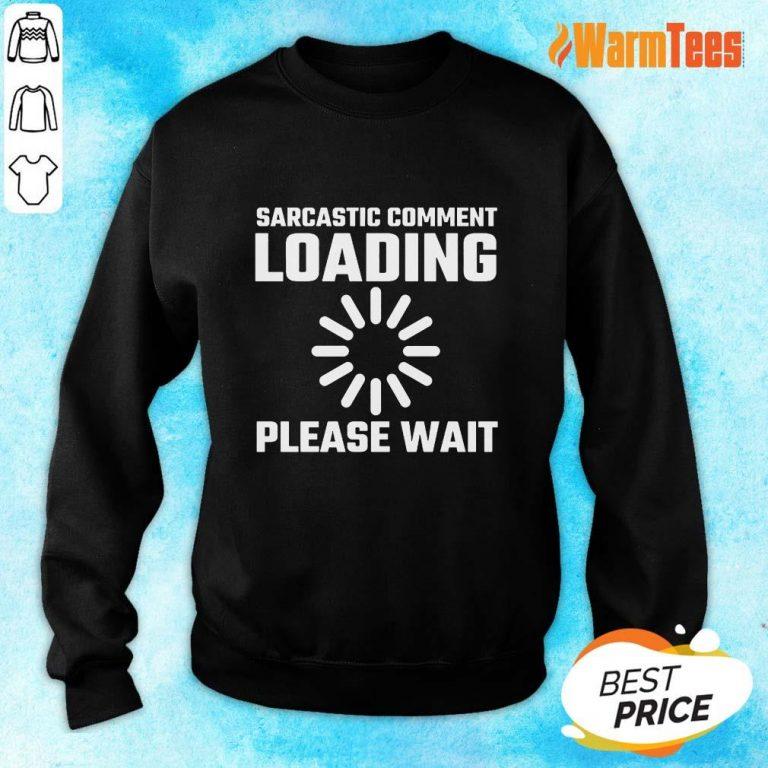 Sarcastic Comment Loading Please Wait Sweater